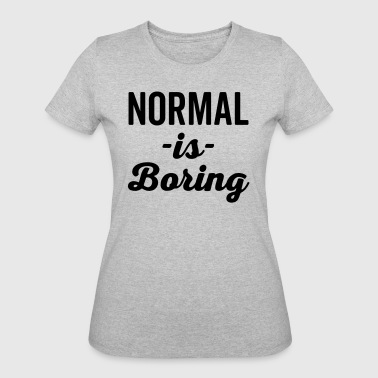 Normal Is Boring Funny Quote - Women's 50/50 T-Shirt
