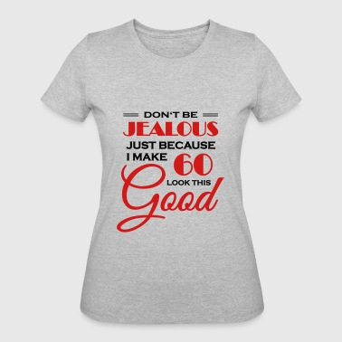 Don't be jealous because I make 60 look this good - Women's 50/50 T-Shirt