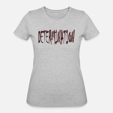 Determination Determination - Women's 50/50 T-Shirt