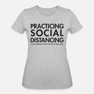 Up Practicing Social Distancing: back up explicit - Women's 50/50 T-Shirt