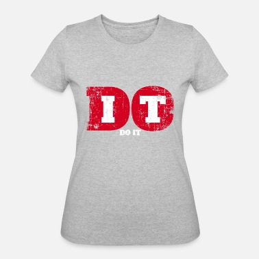 Do It Do It, Doing It, Just Doing It, - Women's 50/50 T-Shirt