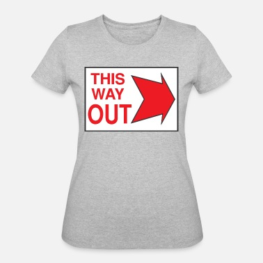 Way Out This Way Out Sign - Women's 50/50 T-Shirt