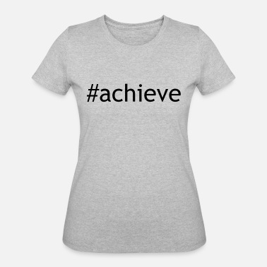 Achievers achieve - Women's 50/50 T-Shirt