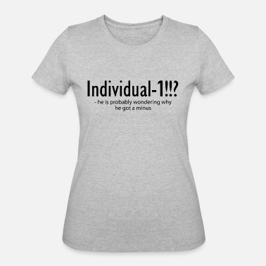 Individually Individual -1 - Women's 50/50 T-Shirt