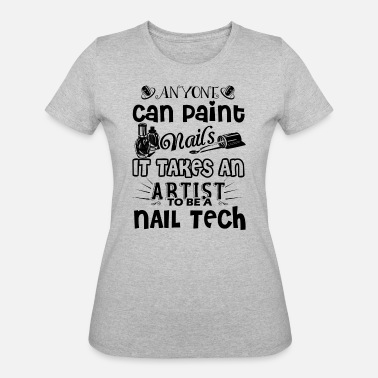 7f31af9c Funny Nail Tech Takes An Artist To Be A Nail Tech Shirt - Women'