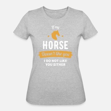 Shire Horse If my Horse doesn´t like you - Women's 50/50 T-Shirt