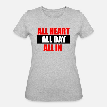 All In ALL HEART,ALL DAY,ALL IN - Women's 50/50 T-Shirt
