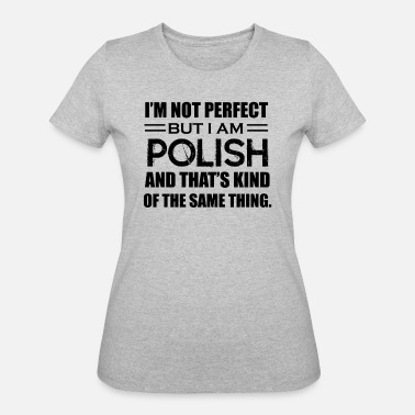 I Am Polish I Am Polish Shirt - Women's 50/50 T-Shirt