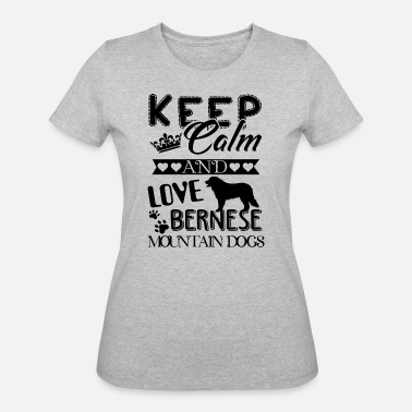 Love Mountains Clothing Keep Calm Love Bernese Mountain Dogs Mug - Women's 50/50 T-Shirt