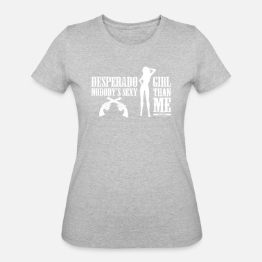 Girl Sexy Quotes Desperado Sexy Girl - Women's 50/50 T-Shirt