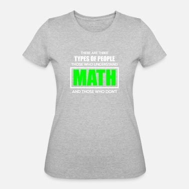 Mathea There Are Three Types Of People - Women's 50/50 T-Shirt