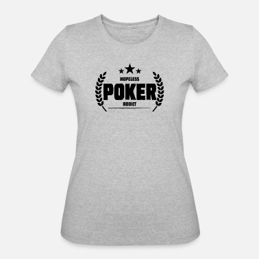 Card Game Hopeless Poker Addict Funny Addiction Gift - Women's 50/50 T-Shirt