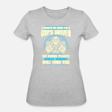 Usps Be Nice To Usps Driver Or Nobody Find You - Women's 50/50 T-Shirt