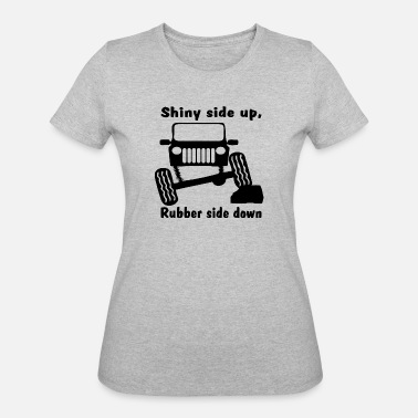 This Side Up Shiny side up rubber side down - Women's 50/50 T-Shirt