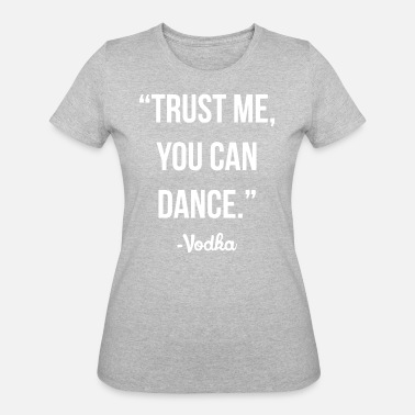 Trust Me You Can Dance Vodka TRUST ME YOU CAN DANCE - Women's 50/50 T-Shirt