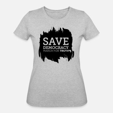 Protest Save Democracy Statement March For Truth - Women's 50/50 T-Shirt
