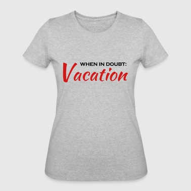 When in doubt: Vacation - Women's 50/50 T-Shirt