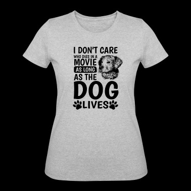 don´t care who dies in a movie as long as the dog - Women's 50/50 T-Shirt