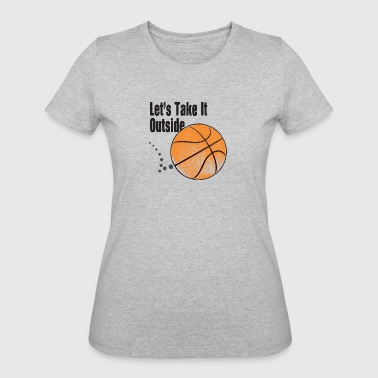 Let's Take It Outside basketball men, women, kids - Women's 50/50 T-Shirt