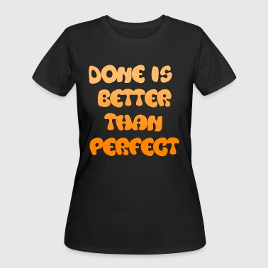 Better Done done is better than perfect - Women's 50/50 T-Shirt