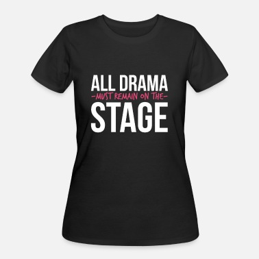 Stage Wear All Drama must remain on the Stage  - Women's 50/50 T-Shirt