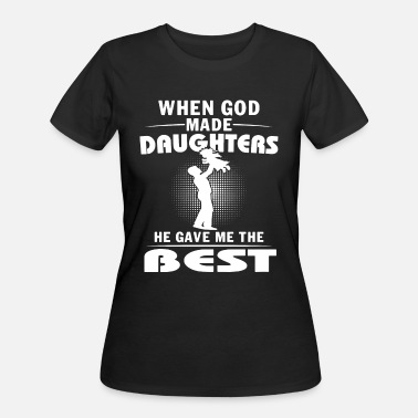 He Gave Me When god made daughters he gave me the best - Women's 50/50 T-Shirt