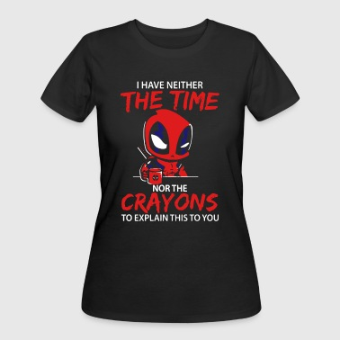 Neither I have neither the time northe crayons to explain - Women's 50/50 T-Shirt