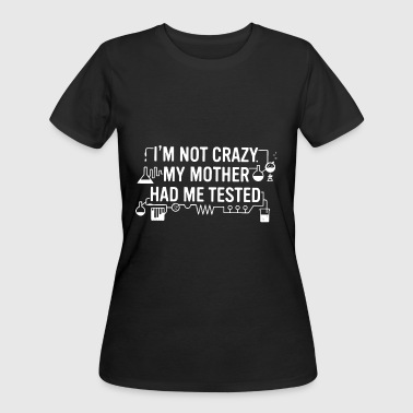 Computer Forensics Jokes I'm not crazy my mother had me tested - Women's 50/50 T-Shirt
