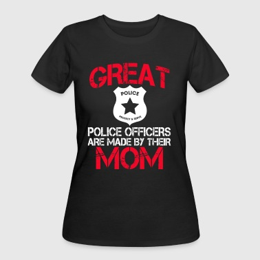 Great Police Officers Are Made By Their Mom - Women's 50/50 T-Shirt