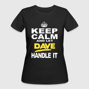 Keep Calm And Let Dave Handle It - Women's 50/50 T-Shirt
