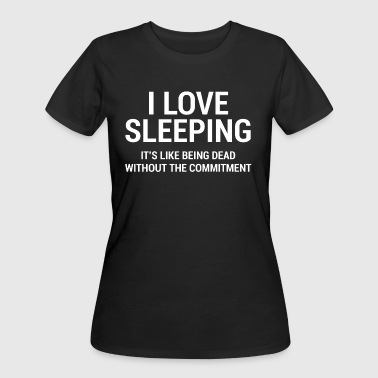 I Love Sleeping Funny Sarcastic T-shirt - Women's 50/50 T-Shirt