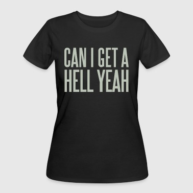 Can I Get A Hell Yeah - Women's 50/50 T-Shirt