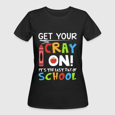 get your cray on its the last day of school teache - Women's 50/50 T-Shirt
