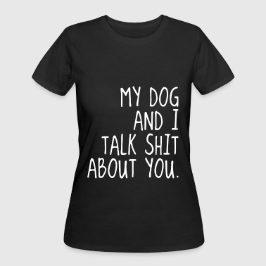 my dog and I talk shit about u offensive t shirts - Women's 50/50 T-Shirt