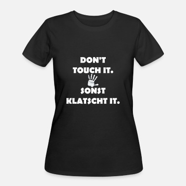 Dont Touch Dont touch it - FUNNY Design - Women's 50/50 T-Shirt