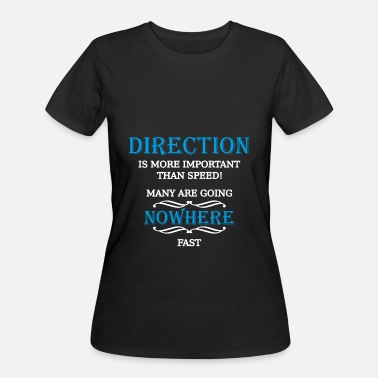 Going Nowhere Fast Direction is more important than speed - Women's 50/50 T-Shirt