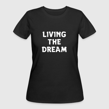 Living The Dream - Women's 50/50 T-Shirt