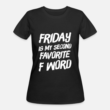 Friday Is My Second Favorite F Word Friday - Friday Is My Second Favorite F Word - Women's 50/50 T-Shirt