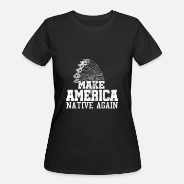 Native America Make America Native Again - Women's 50/50 T-Shirt