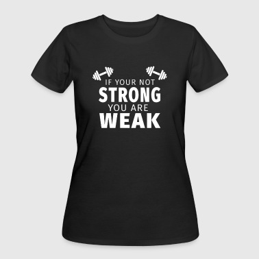 If Your Not Strong You Are Weak - Women's 50/50 T-Shirt