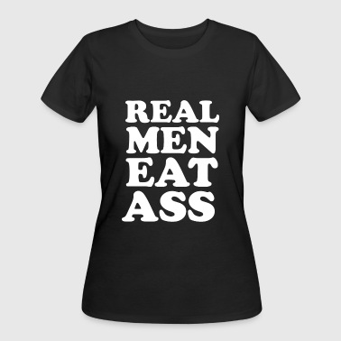 REAL MEN EAT ASS - Women's 50/50 T-Shirt