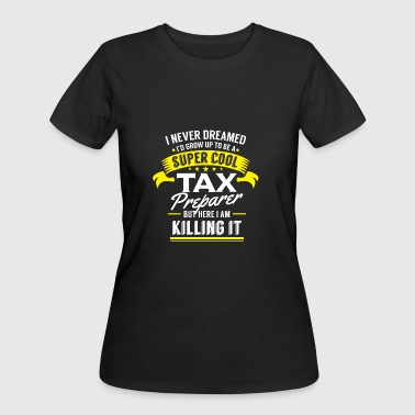 I never dreamed to be a Tax Preparer killing it - Women's 50/50 T-Shirt