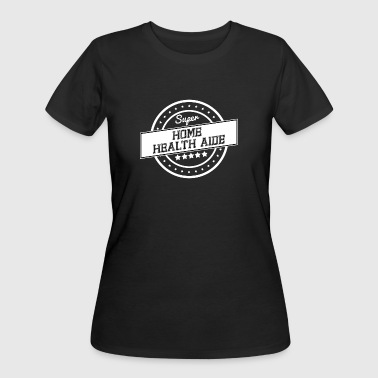 Super Home Health Aide - Women's 50/50 T-Shirt
