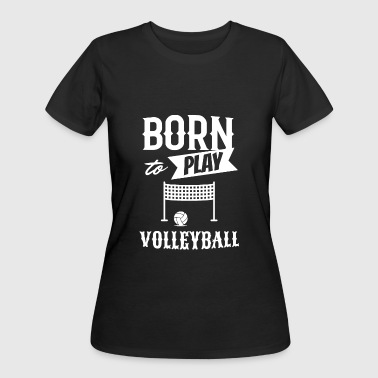 Born to play Volleyball - Women's 50/50 T-Shirt