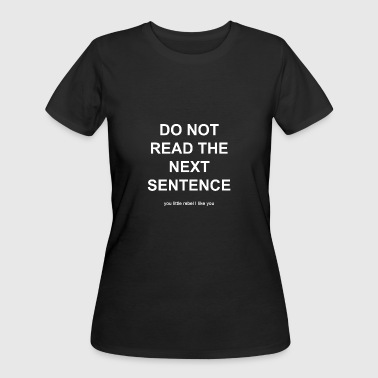 Sentence Do not Read the next sentence | funny gift - Women's 50/50 T-Shirt