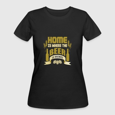 HOME IS WHERE THE BEER IS BREWED - Women's 50/50 T-Shirt