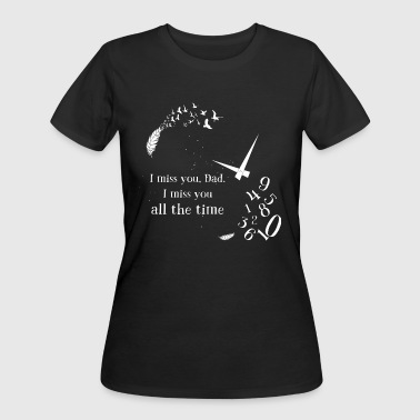Miss You Father I miss you, Dad. I miss you all the time. - Women's 50/50 T-Shirt