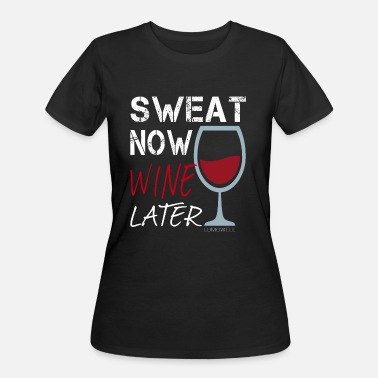 Sweat Wine Sweat Now Wine Later - Women's 50/50 T-Shirt