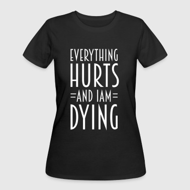 Everything hurts - Women's 50/50 T-Shirt