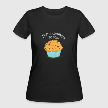 Muffin Compares To You Funny Cupcake T shirt - Women's 50/50 T-Shirt